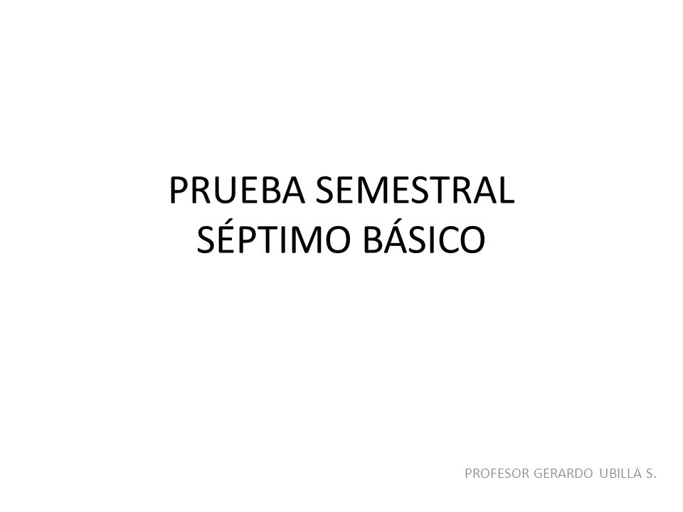 PRUEBA SEMESTRAL SÉPTIMO BÁSICO