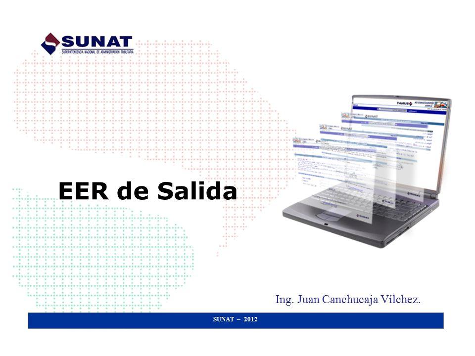 EER de Salida Ing. Juan Canchucaja Vílchez. SUNAT – 2012