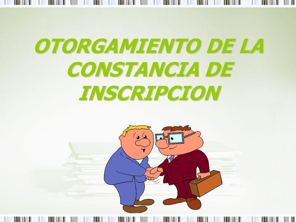 OTORGAMIENTO DE LA CONSTANCIA DE INSCRIPCION