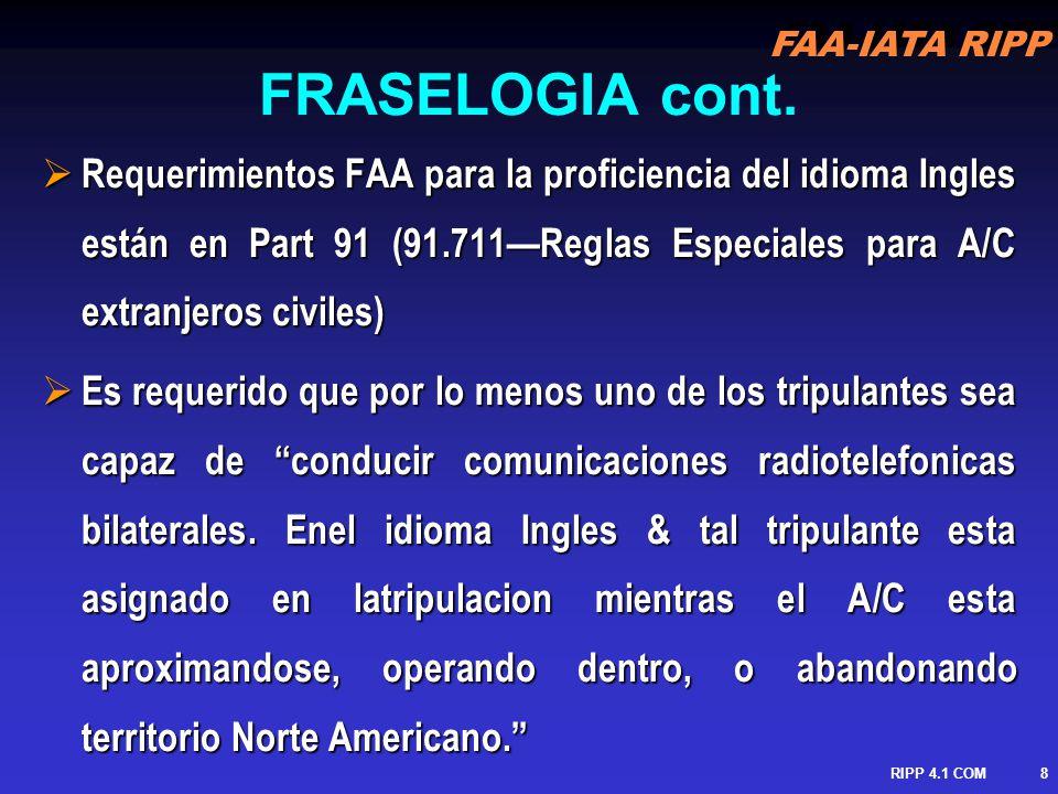 FRASELOGIA cont. Requerimientos FAA para la proficiencia del idioma Ingles están en Part 91 (91.711—Reglas Especiales para A/C extranjeros civiles)