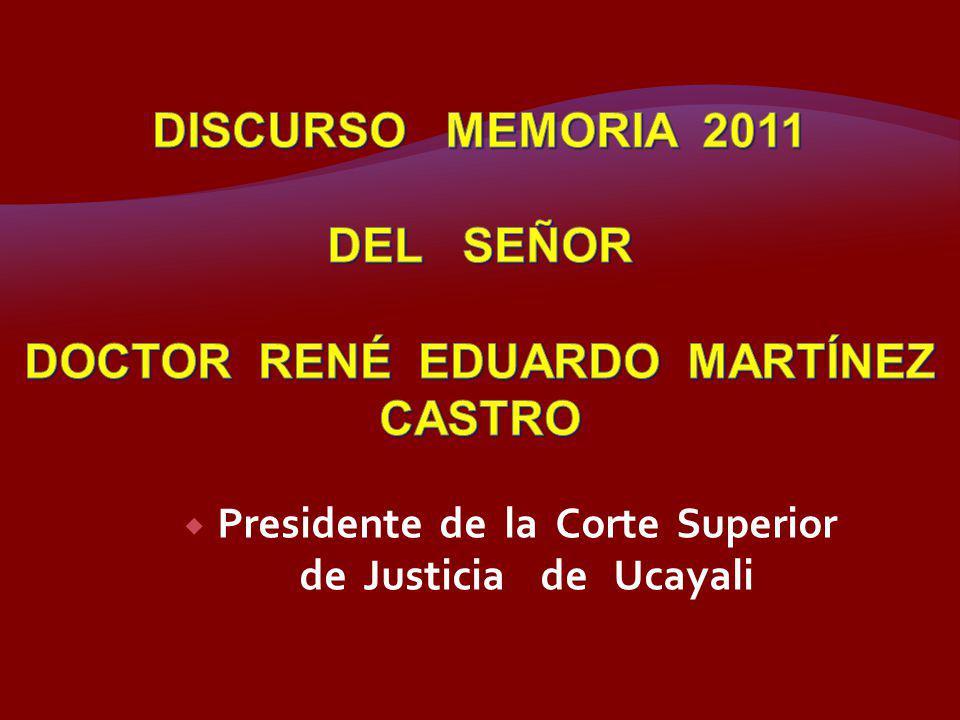 DISCURSO MEMORIA 2011 DEL SEÑOR DOCTOR RENÉ EDUARDO MARTÍNEZ CASTRO
