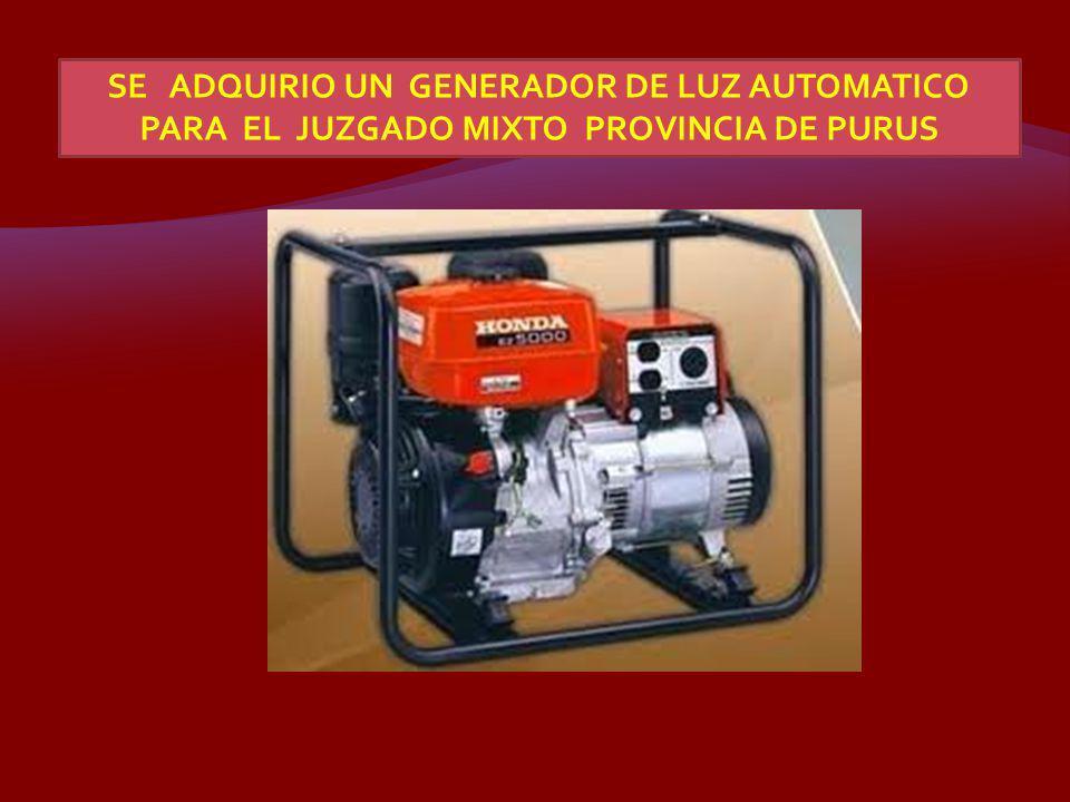 SE ADQUIRIO UN GENERADOR DE LUZ AUTOMATICO PARA EL JUZGADO MIXTO PROVINCIA DE PURUS