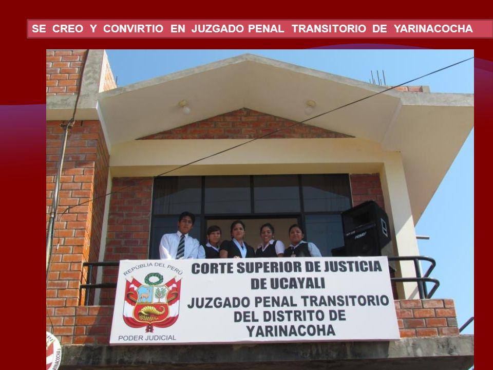 SE CREO Y CONVIRTIO EN JUZGADO PENAL TRANSITORIO DE YARINACOCHA