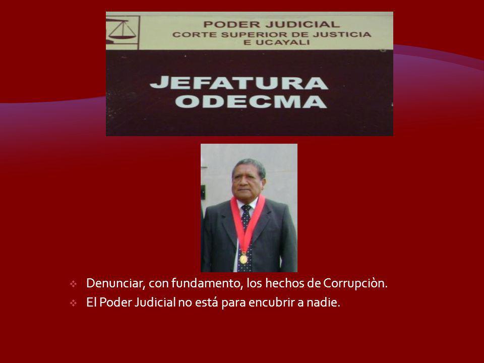 Denunciar, con fundamento, los hechos de Corrupciòn.