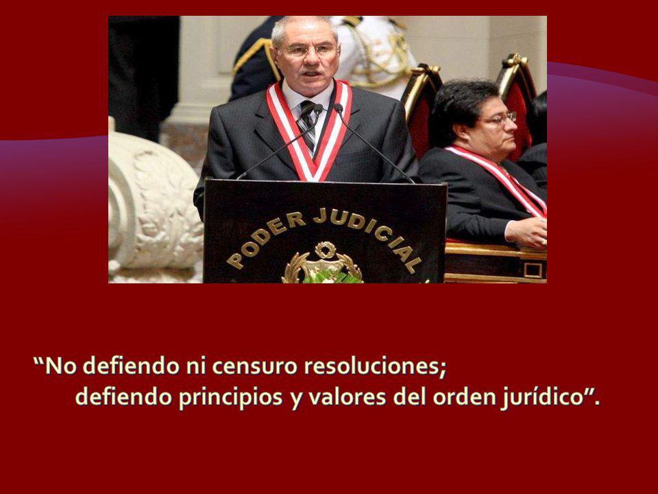 No defiendo ni censuro resoluciones; defiendo principios y valores del orden jurídico .