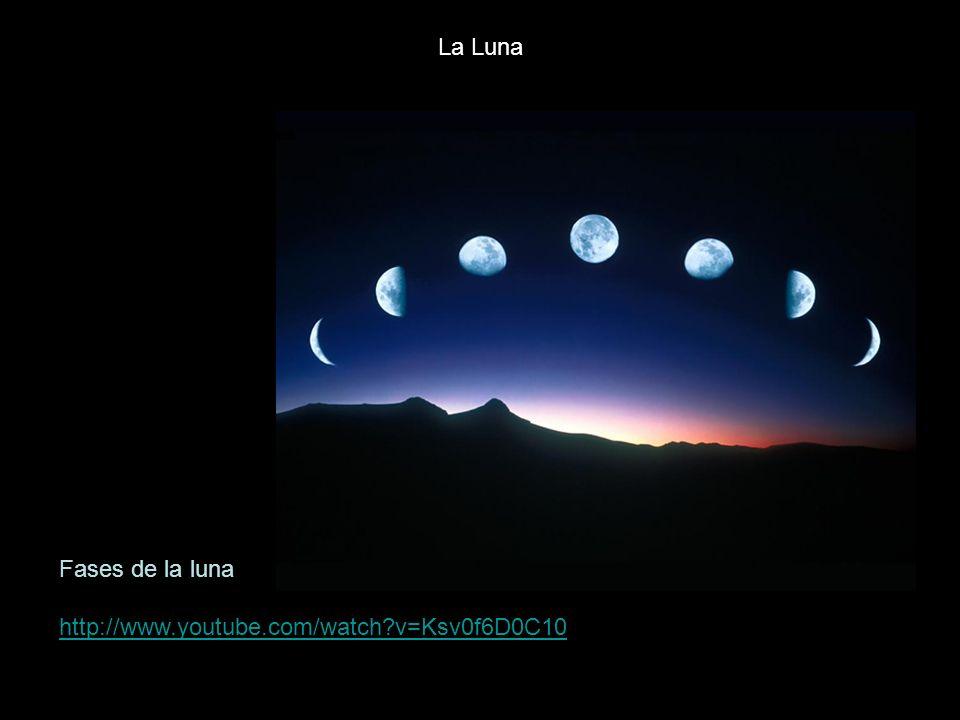 La Luna Fases de la luna http://www.youtube.com/watch v=Ksv0f6D0C10