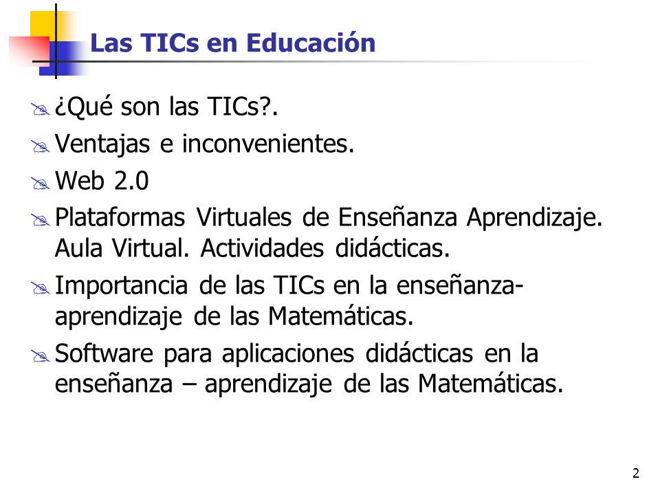 Las TICs en Educación ¿Qué son las TICs . Ventajas e inconvenientes. Web 2.0.