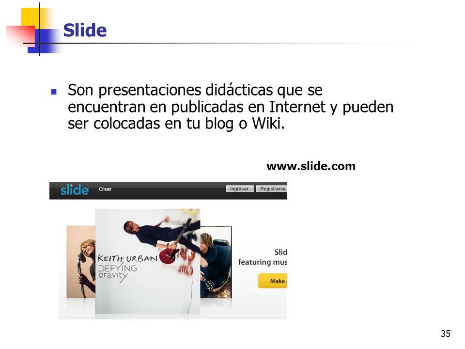 Slide Son presentaciones didácticas que se encuentran en publicadas en Internet y pueden ser colocadas en tu blog o Wiki.