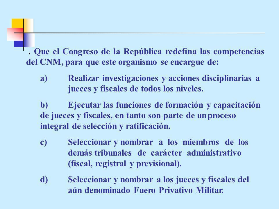 . Que el Congreso de la República redefina las competencias del CNM, para que este organismo se encargue de: