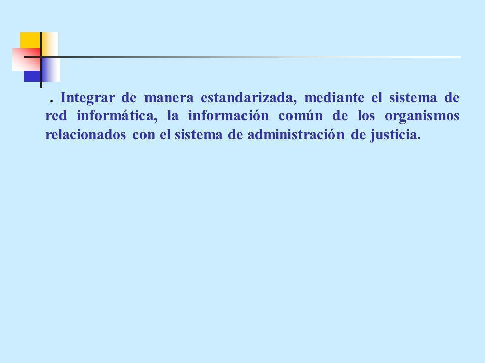 . Integrar de manera estandarizada, mediante el sistema de red informática, la información común de los organismos relacionados con el sistema de administración de justicia.
