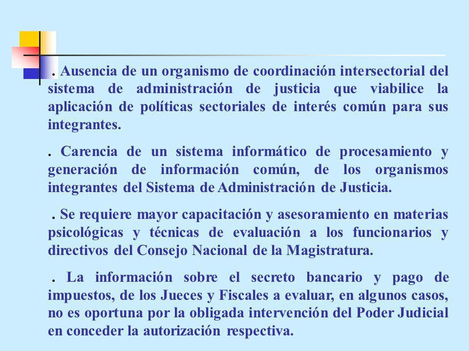 . Ausencia de un organismo de coordinación intersectorial del sistema de administración de justicia que viabilice la aplicación de políticas sectoriales de interés común para sus integrantes.