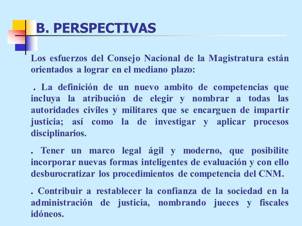 B. PERSPECTIVAS Los esfuerzos del Consejo Nacional de la Magistratura están orientados a lograr en el mediano plazo: