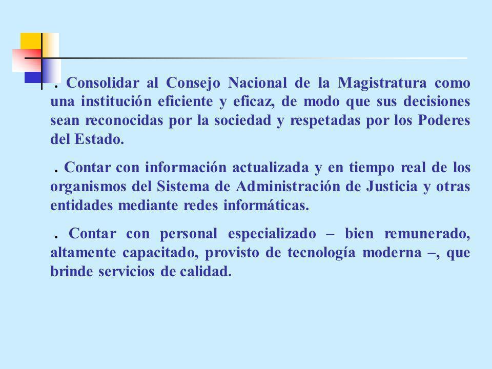 . Consolidar al Consejo Nacional de la Magistratura como una institución eficiente y eficaz, de modo que sus decisiones sean reconocidas por la sociedad y respetadas por los Poderes del Estado.