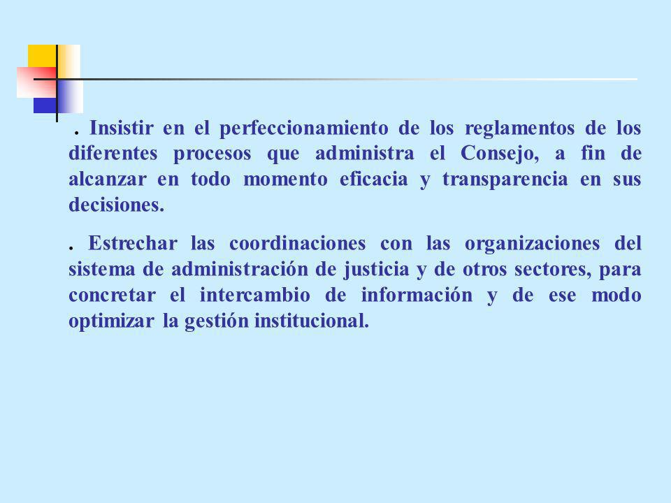 . Insistir en el perfeccionamiento de los reglamentos de los diferentes procesos que administra el Consejo, a fin de alcanzar en todo momento eficacia y transparencia en sus decisiones.