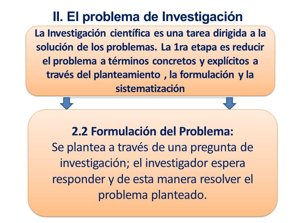 II. El problema de Investigación 2.2 Formulación del Problema: