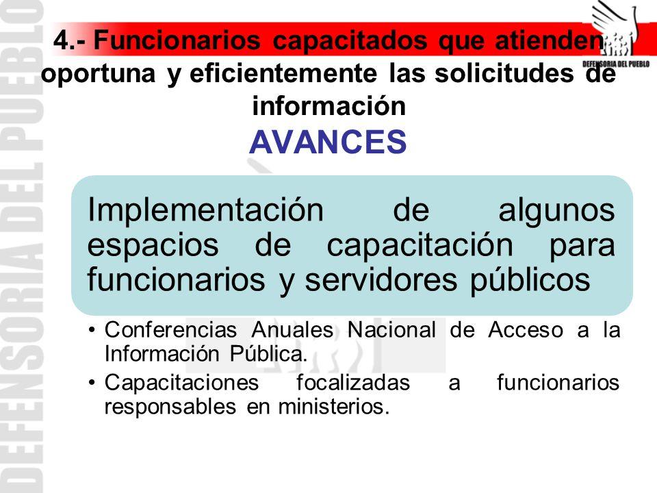 4.- Funcionarios capacitados que atienden oportuna y eficientemente las solicitudes de información AVANCES