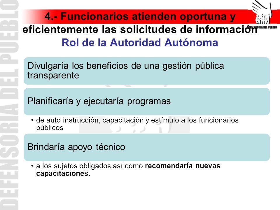 4.- Funcionarios atienden oportuna y eficientemente las solicitudes de información Rol de la Autoridad Autónoma