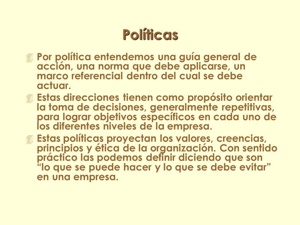 Políticas Por política entendemos una guía general de acción, una norma que debe aplicarse, un marco referencial dentro del cual se debe actuar.