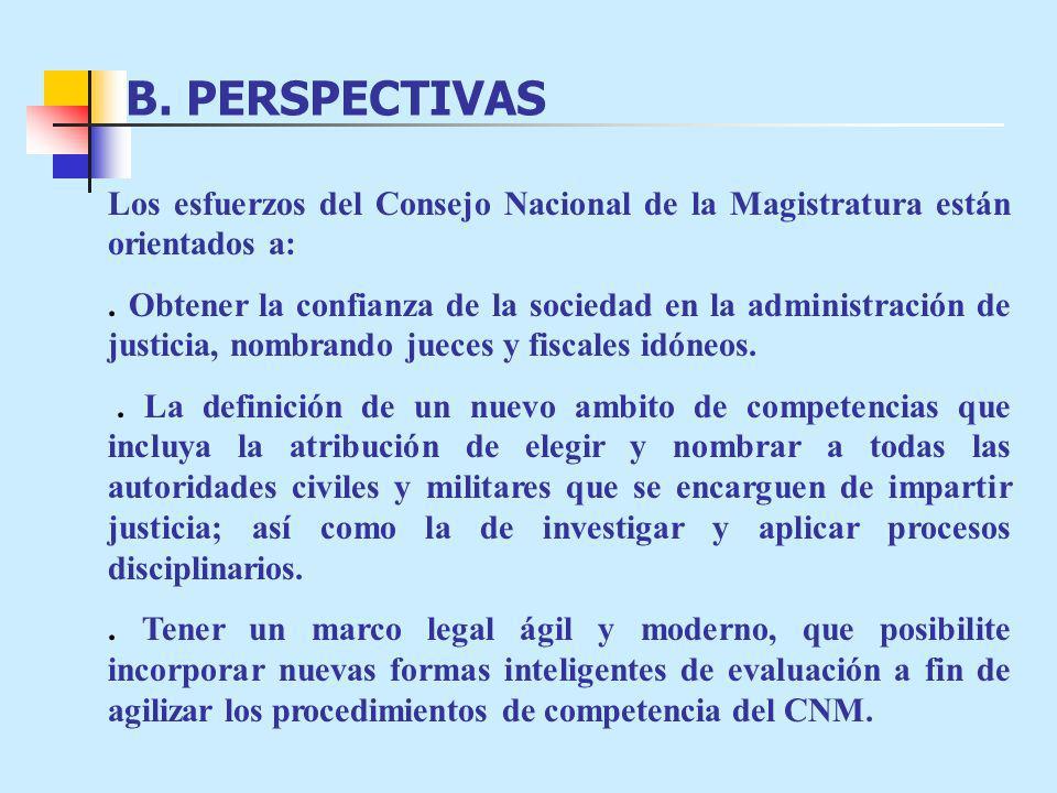 B. PERSPECTIVAS Los esfuerzos del Consejo Nacional de la Magistratura están orientados a: