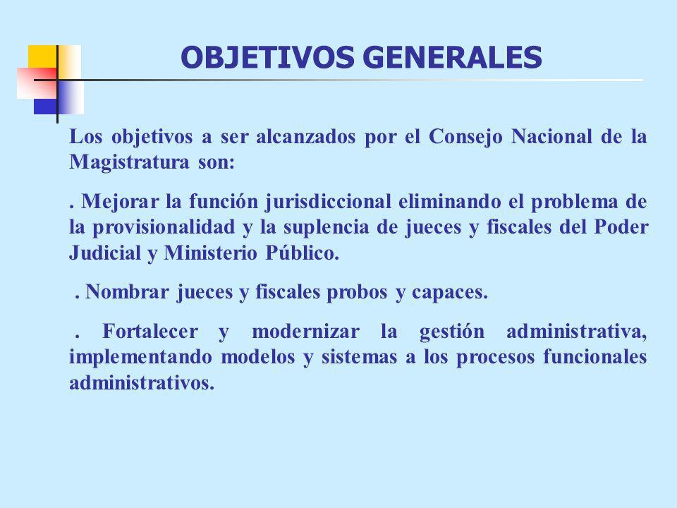 OBJETIVOS GENERALES Los objetivos a ser alcanzados por el Consejo Nacional de la Magistratura son: