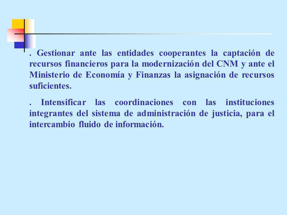 . Gestionar ante las entidades cooperantes la captación de recursos financieros para la modernización del CNM y ante el Ministerio de Economía y Finanzas la asignación de recursos suficientes.