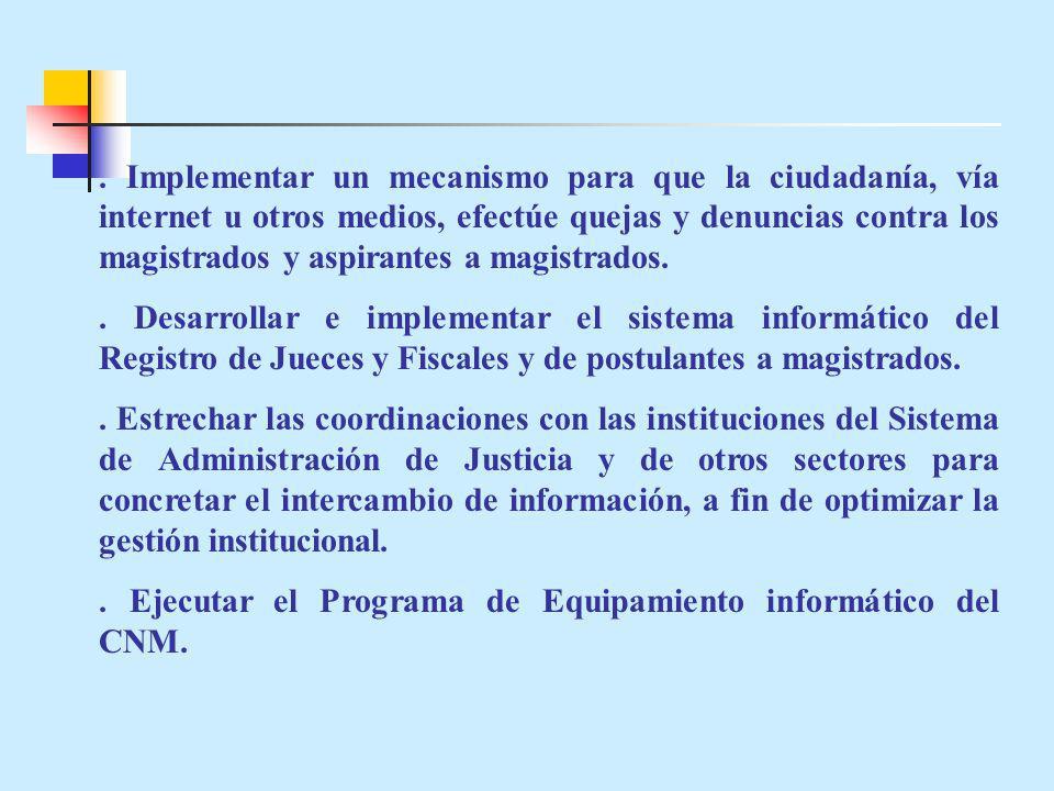 . Implementar un mecanismo para que la ciudadanía, vía internet u otros medios, efectúe quejas y denuncias contra los magistrados y aspirantes a magistrados.