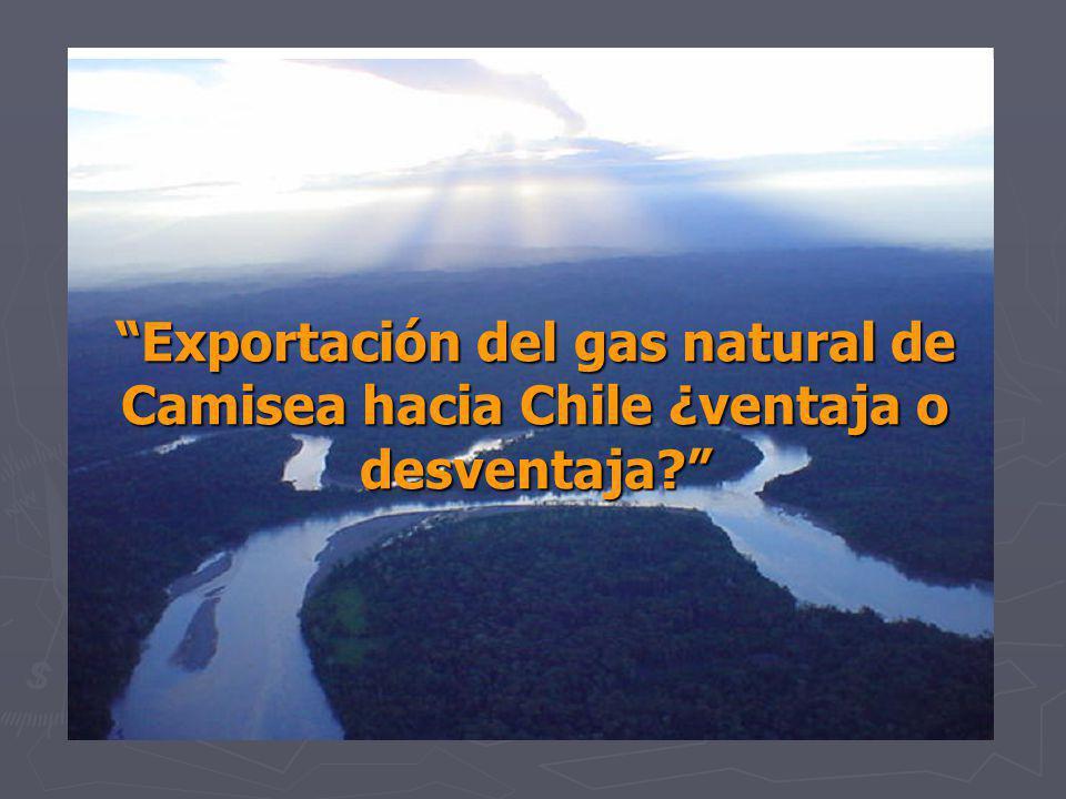 Exportación del gas natural de Camisea hacia Chile ¿ventaja o desventaja