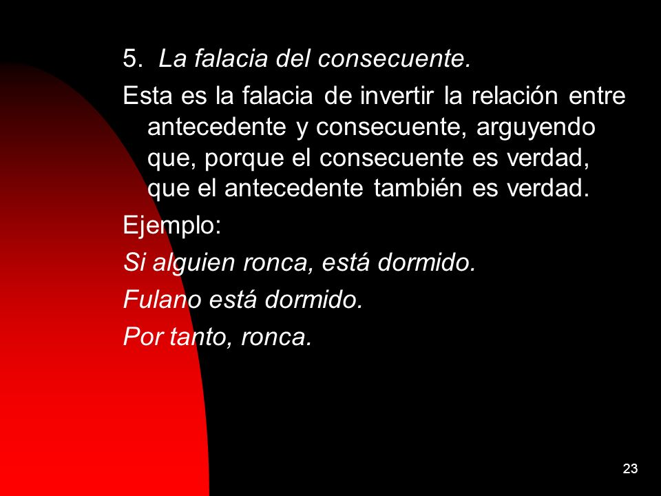 5. La falacia del consecuente.
