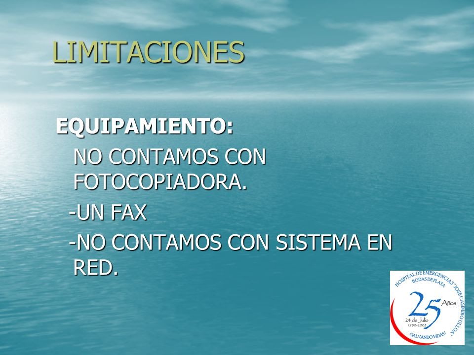 LIMITACIONES EQUIPAMIENTO: NO CONTAMOS CON FOTOCOPIADORA. -UN FAX