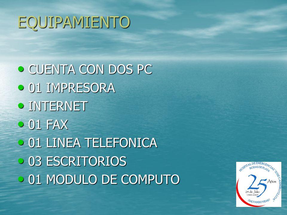 EQUIPAMIENTO CUENTA CON DOS PC 01 IMPRESORA INTERNET 01 FAX
