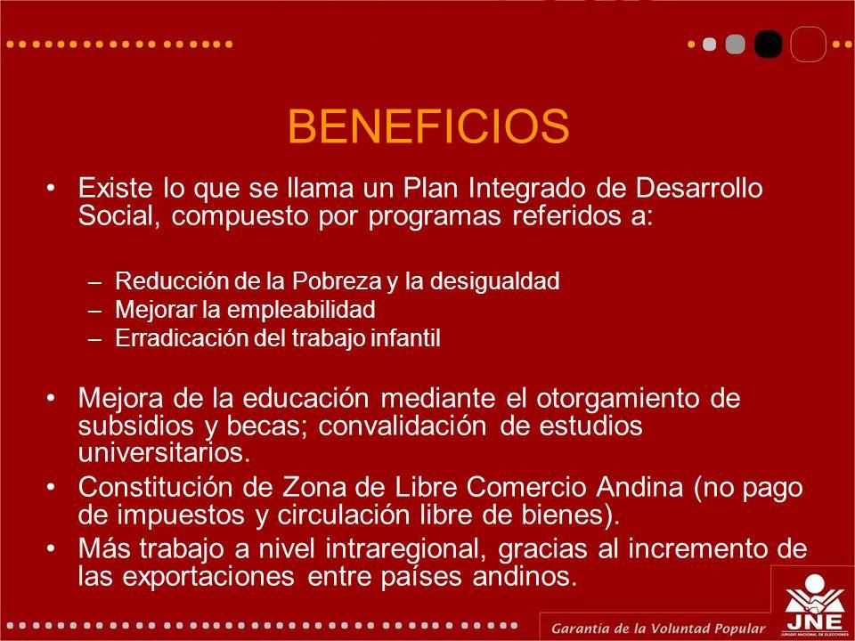 BENEFICIOS Existe lo que se llama un Plan Integrado de Desarrollo Social, compuesto por programas referidos a: