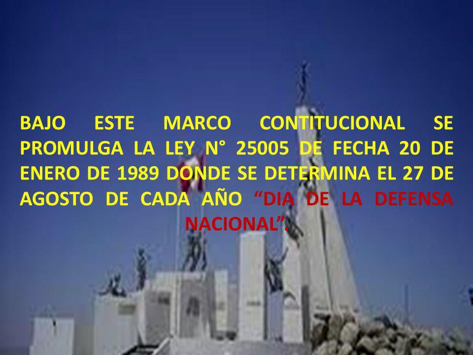 BAJO ESTE MARCO CONTITUCIONAL SE PROMULGA LA LEY N° 25005 DE FECHA 20 DE ENERO DE 1989 DONDE SE DETERMINA EL 27 DE AGOSTO DE CADA AÑO DIA DE LA DEFENSA NACIONAL .