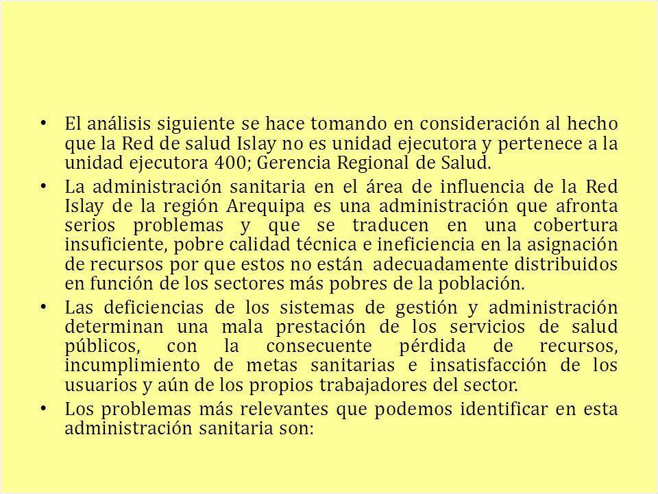 El análisis siguiente se hace tomando en consideración al hecho que la Red de salud Islay no es unidad ejecutora y pertenece a la unidad ejecutora 400; Gerencia Regional de Salud.