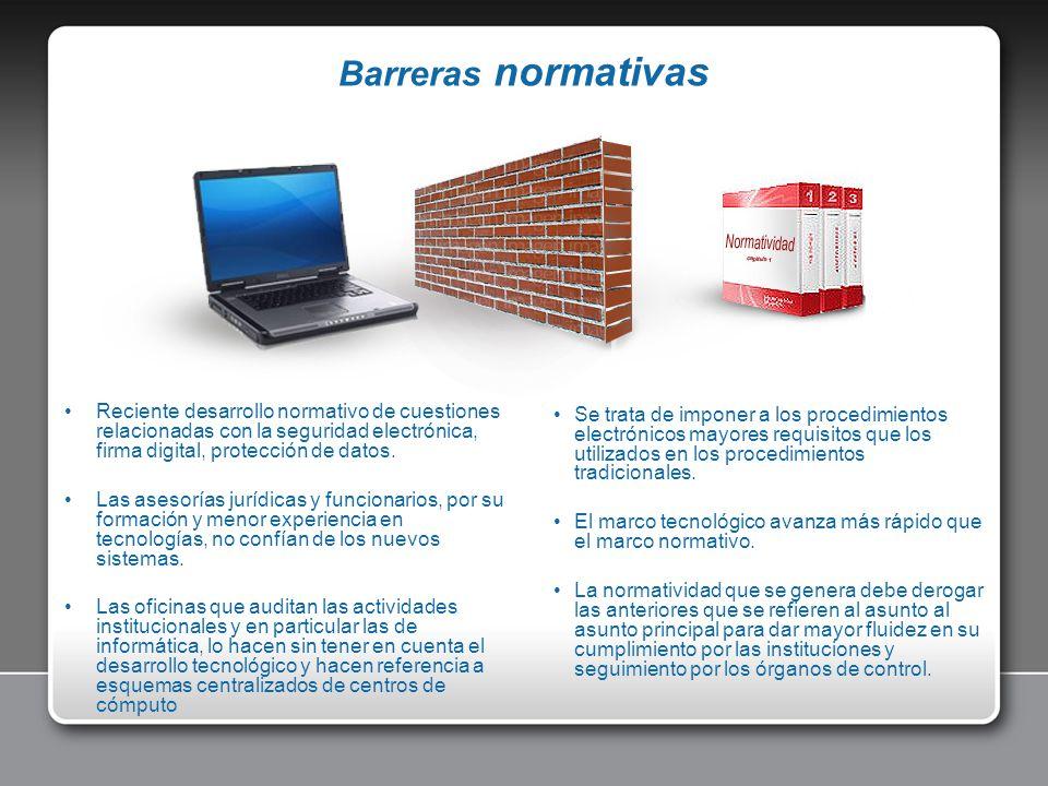 Barreras normativas Reciente desarrollo normativo de cuestiones relacionadas con la seguridad electrónica, firma digital, protección de datos.