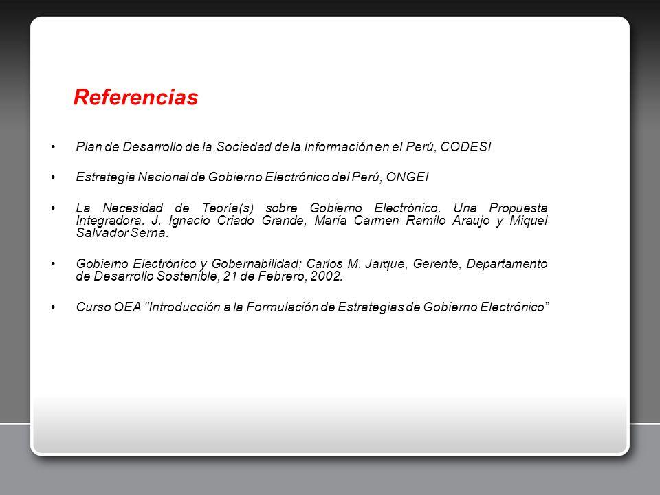Referencias Plan de Desarrollo de la Sociedad de la Información en el Perú, CODESI. Estrategia Nacional de Gobierno Electrónico del Perú, ONGEI.