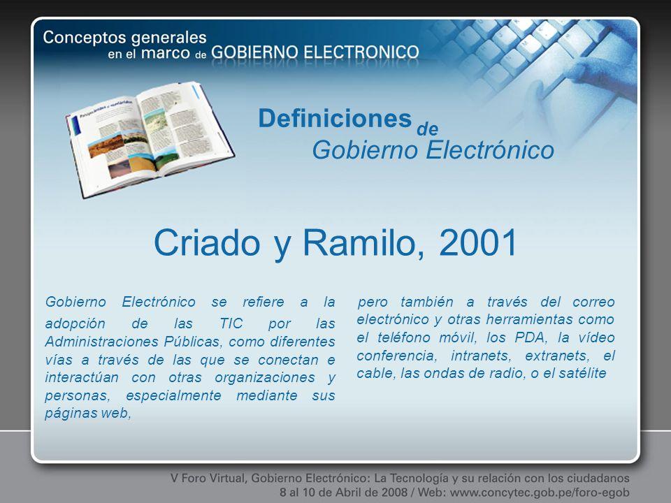 Definiciones de. Gobierno Electrónico. Criado y Ramilo, 2001.