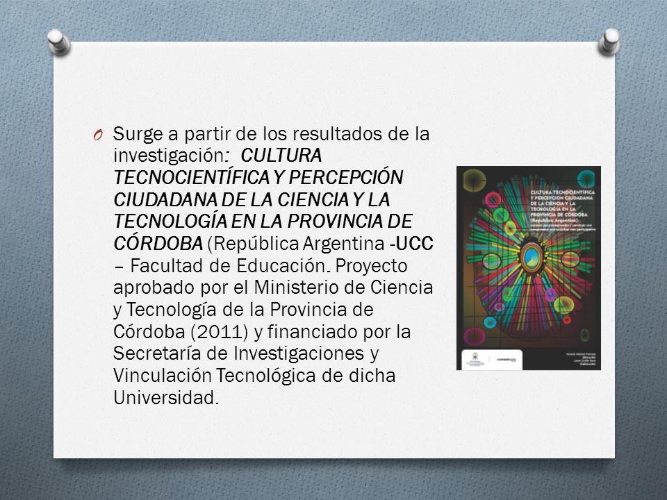 Surge a partir de los resultados de la investigación: CULTURA TECNOCIENTÍFICA Y PERCEPCIÓN CIUDADANA DE LA CIENCIA Y LA TECNOLOGÍA EN LA PROVINCIA DE CÓRDOBA (República Argentina -UCC – Facultad de Educación.