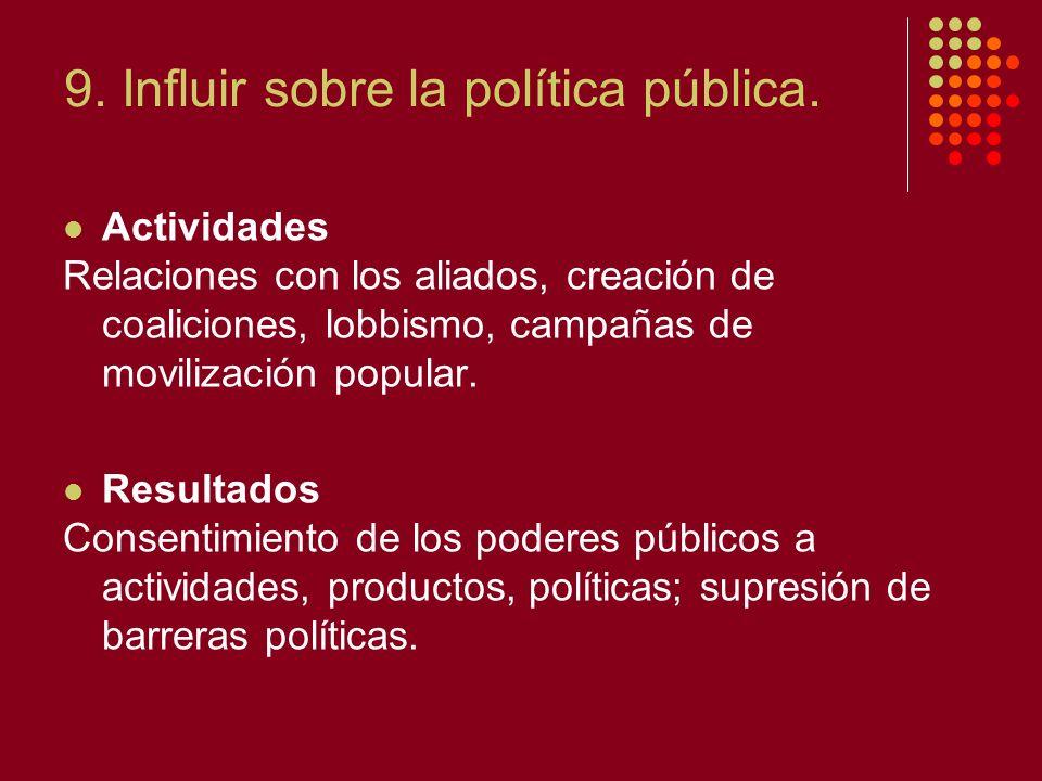 9. Influir sobre la política pública.