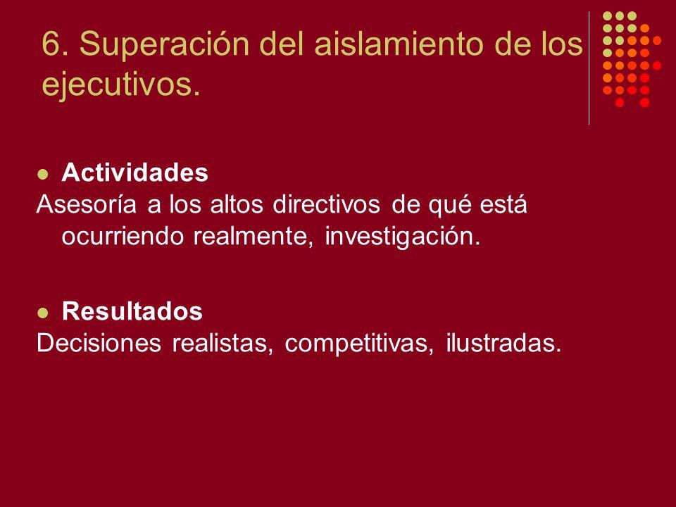 6. Superación del aislamiento de los ejecutivos.