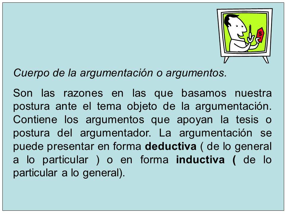 Cuerpo de la argumentación o argumentos.