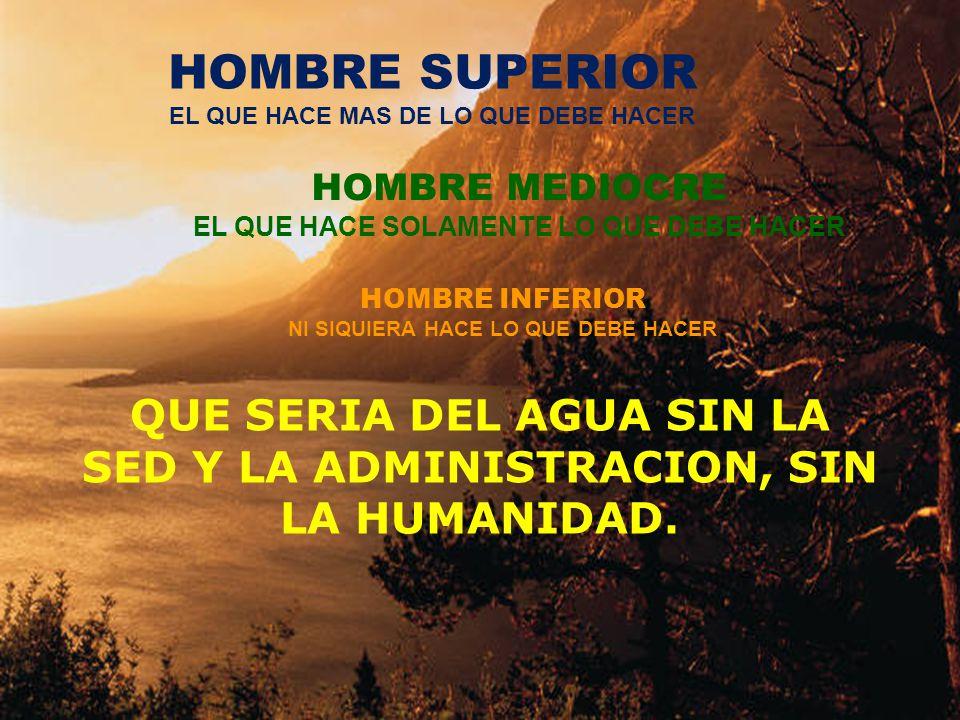 HOMBRE SUPERIOR EL QUE HACE MAS DE LO QUE DEBE HACER