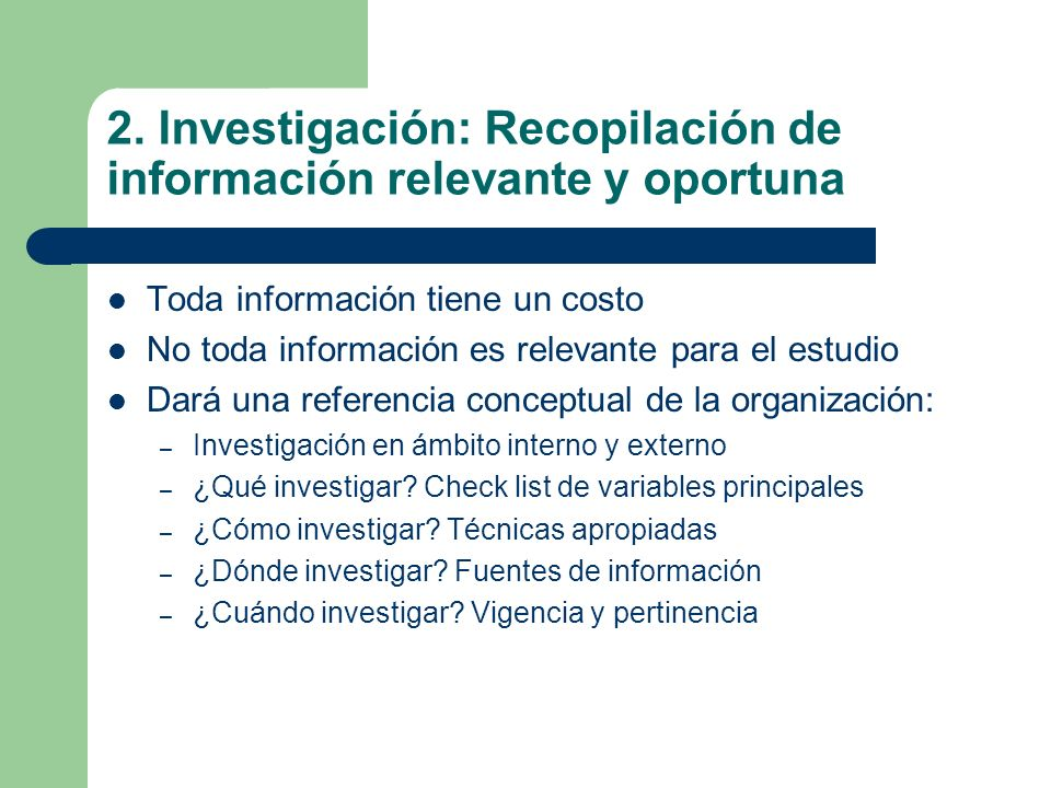 2. Investigación: Recopilación de información relevante y oportuna