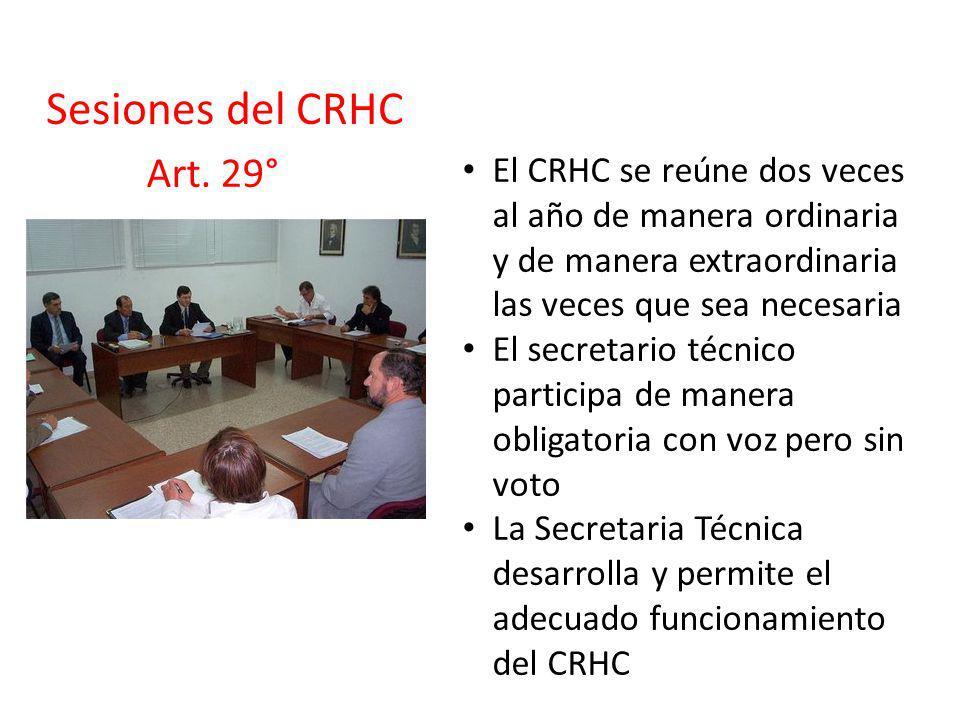 Sesiones del CRHC Art. 29° El CRHC se reúne dos veces al año de manera ordinaria y de manera extraordinaria las veces que sea necesaria.