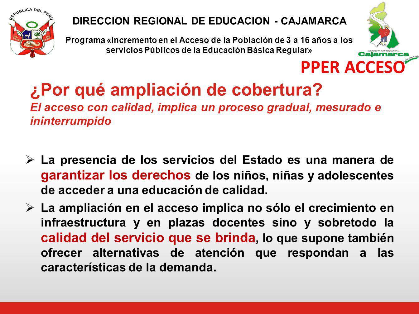 PPER ACCESO ¿Por qué ampliación de cobertura El acceso con calidad, implica un proceso gradual, mesurado e ininterrumpido.