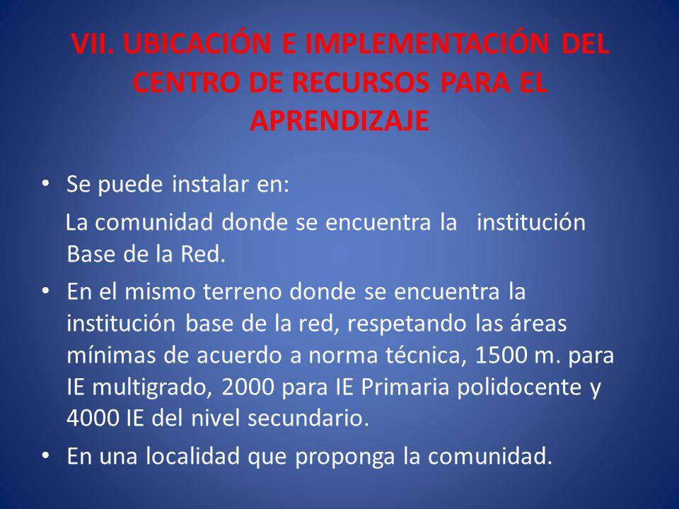 VII. UBICACIÓN E IMPLEMENTACIÓN DEL CENTRO DE RECURSOS PARA EL APRENDIZAJE