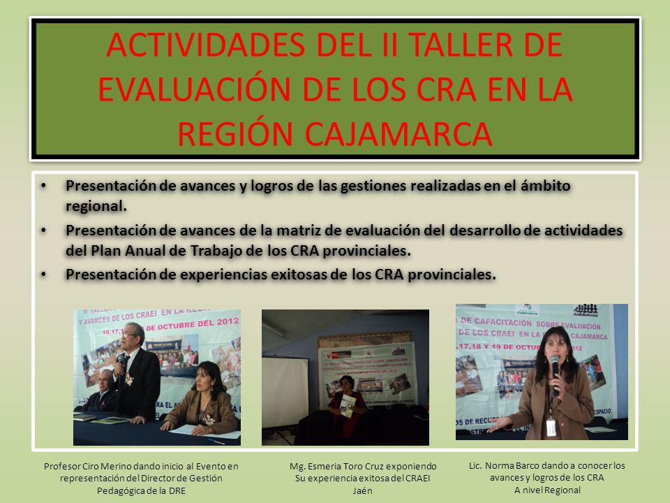 ACTIVIDADES DEL II TALLER DE EVALUACIÓN DE LOS CRA EN LA REGIÓN CAJAMARCA