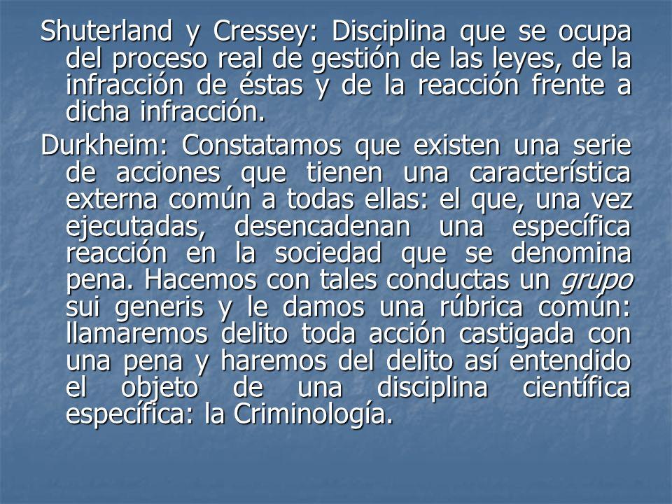 Shuterland y Cressey: Disciplina que se ocupa del proceso real de gestión de las leyes, de la infracción de éstas y de la reacción frente a dicha infracción.