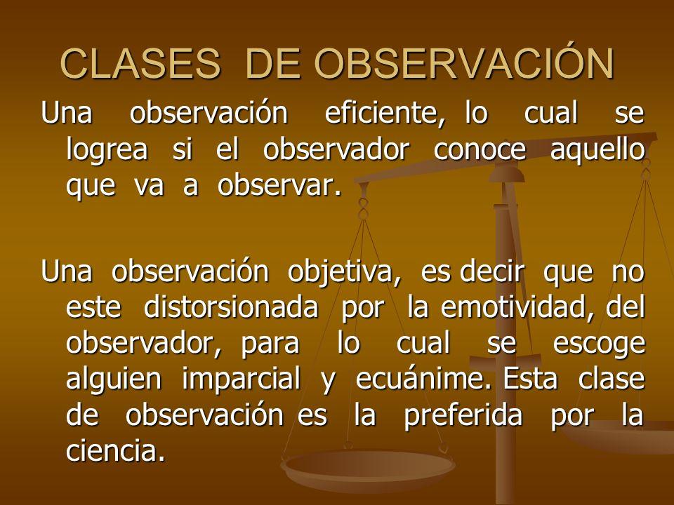 CLASES DE OBSERVACIÓN Una observación eficiente, lo cual se logrea si el observador conoce aquello que va a observar.