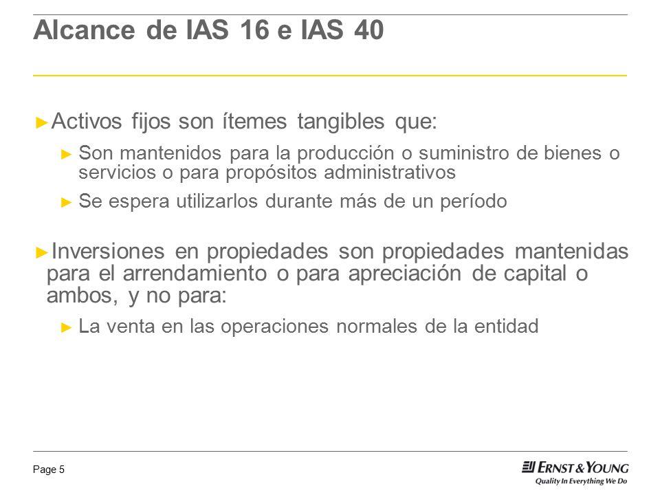 Alcance de IAS 16 e IAS 40 Activos fijos son ítemes tangibles que: