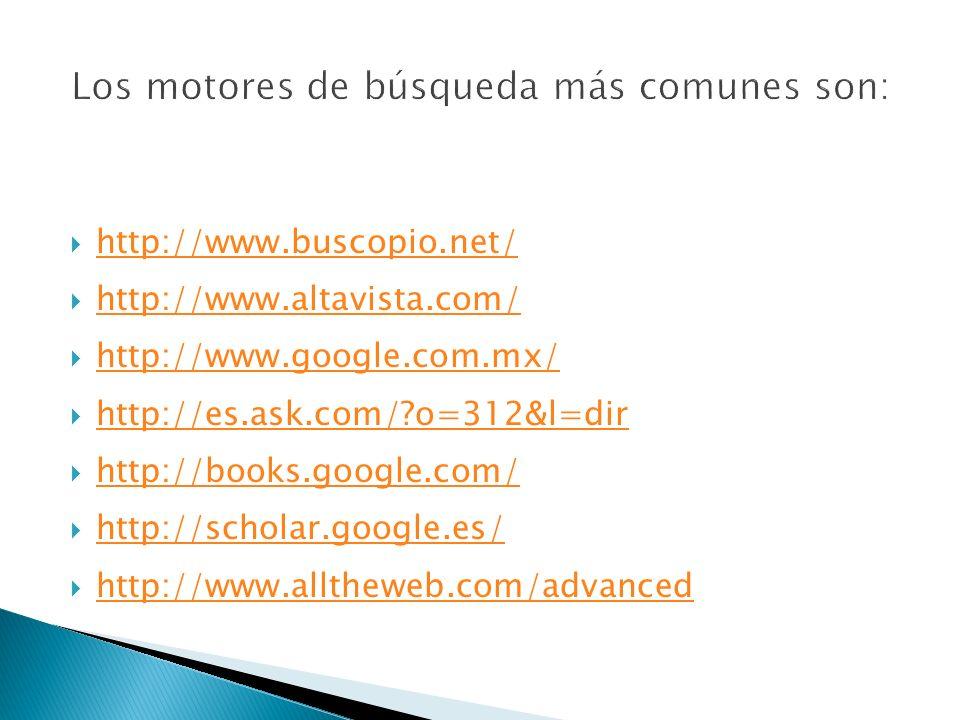 Los motores de búsqueda más comunes son: